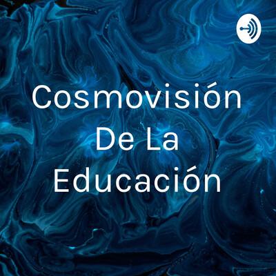 Cosmovisión De La Educación