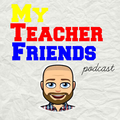 My Teacher Friends Podcast