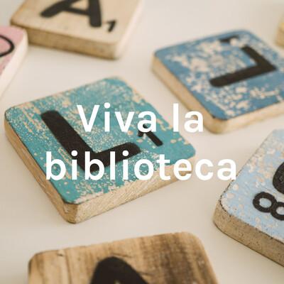 Viva la biblioteca