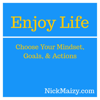 Enjoy Life: Choose Your Mindset, Goals, & Actions