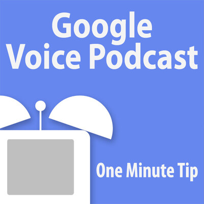 One Minute Tips' Google Voice Podcast