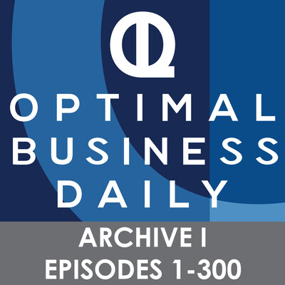 Optimal Business Daily - ARCHIVE 1 - Episodes 1-300 ONLY