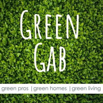 Green Gab Podcast About Green Pros, Homes, and Living