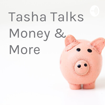 Tasha Talks Money & More