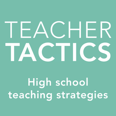 Teacher Tactics: High school teaching strategies