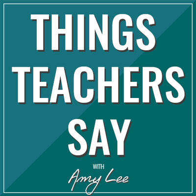 Things Teachers Say with Amy Lee