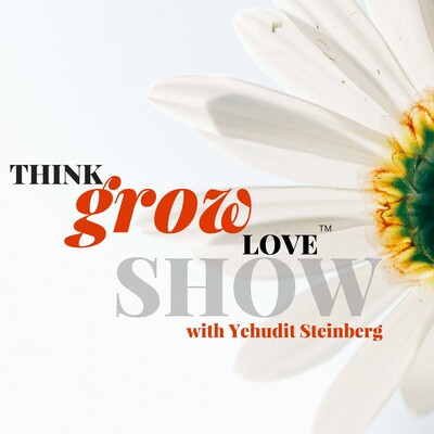Think Grow Love Show with Yehudit Steinberg
