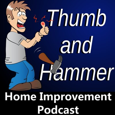 Thumb and Hammer Home Improvement Podcast