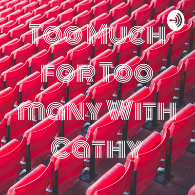 Too Much for Too many With Cathy