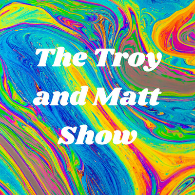 The Troy and Matt Show