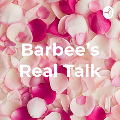 Barbee's Real Talk
