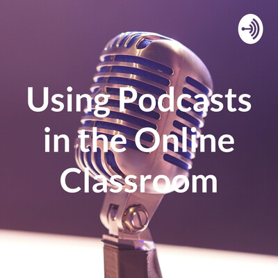 Using Podcasts in the Online Classroom
