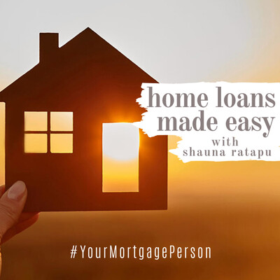 Home Loans Made Easy with Shauna Ratapu, Your Mortgage Person