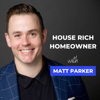 House Rich Homeowner with Matt Parker