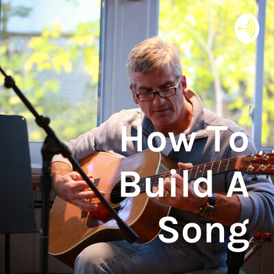 How To Build A Song