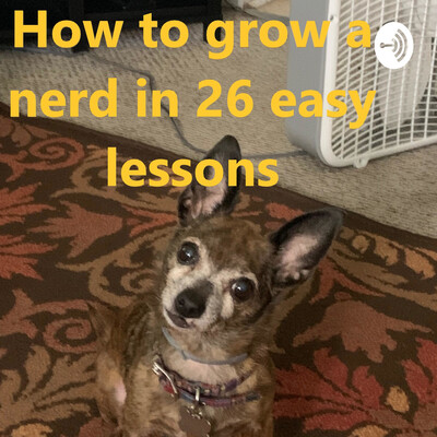 How to grow a nerd in 26 easy lessons
