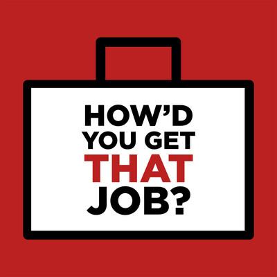 How'd You Get That Job?