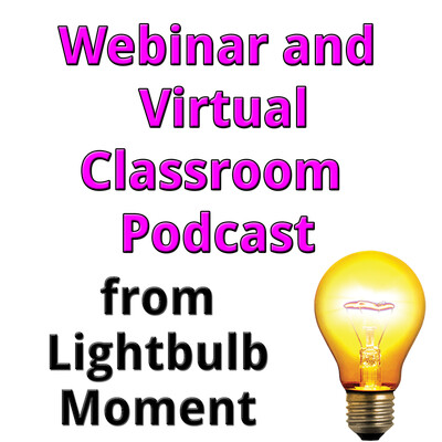 Webinar and Virtual Classroom Podcast from Lightbulb Moment