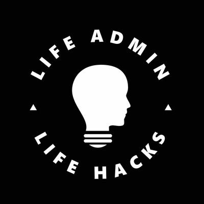 Life Admin Life Hacks