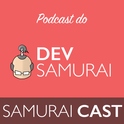 Samurai Cast - O Podcast do Dev Samurai | Aprenda Programação do ZERO ao Avançado