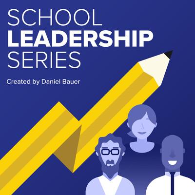 School Leadership Series with Daniel Bauer