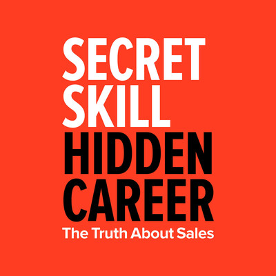 SECRET SKILL. HIDDEN CAREER. The Truth About Sales