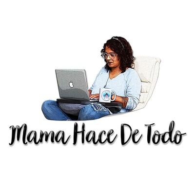 Mama Hace de Todo El Podcast