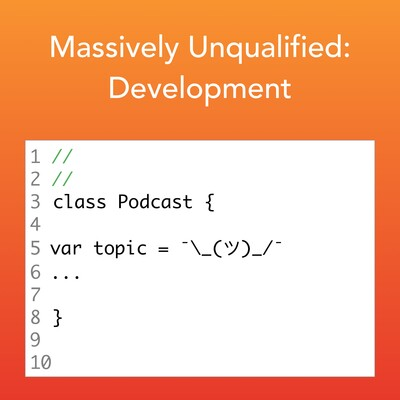 Massively Unqualified: Development