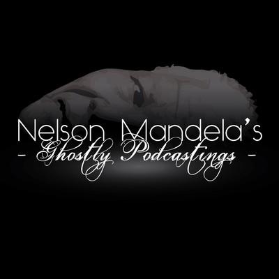 Nelson Mandela's Ghostly Podcastings