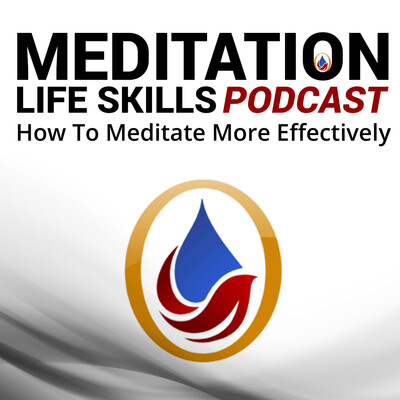 Meditation Life Skills Podcast - Learn How To Meditate More Effectively