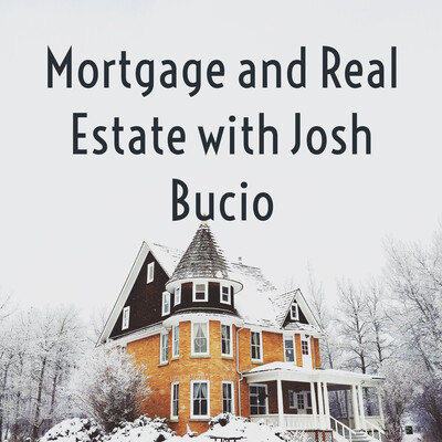 Mortgage and Real Estate with Josh Bucio