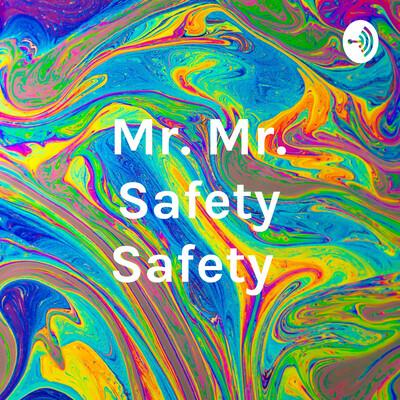 Mr. Mr. Safety Safety