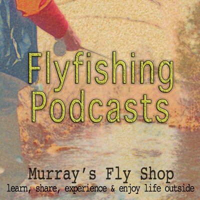Murray's Fly Shop Fly Fishing Podcasts