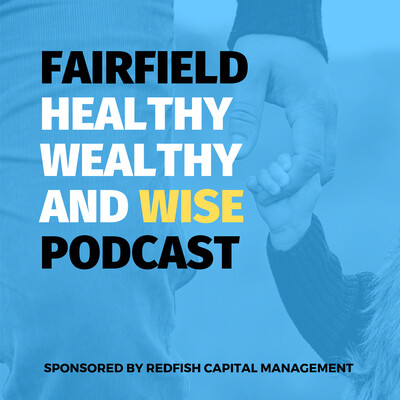 Fairfield Healthy Wealthy and Wise Podcast