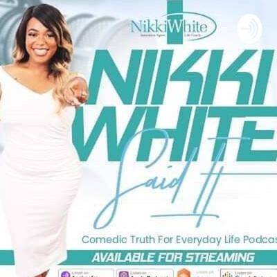 Nikki White Said It