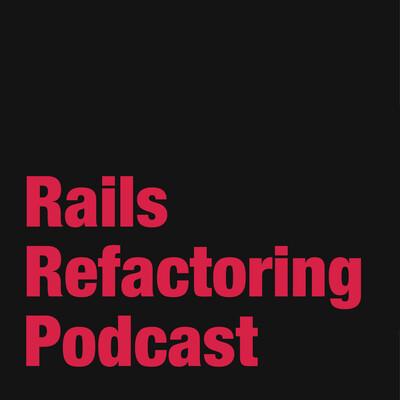 Rails Refactoring Podcast
