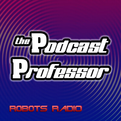 Podcast Professor - Podcasting Tips and Advice from Robots Radio