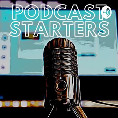 Podcast Starters