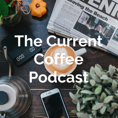 The Current Coffee Podcast