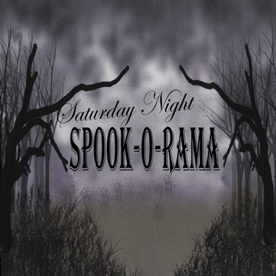 Saturday Night Spook-O-Rama