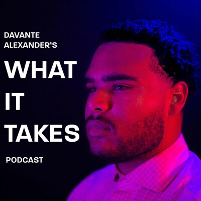 Davante Alexander's What It Takes Podcast