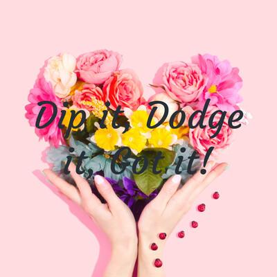 Dip it, Dodge it, Got it!