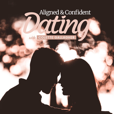Aligned & Confident Dating With Colette Gallagher