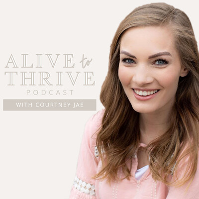 ALIVE to THRIVE Podcast: Personal Development with Courtney Jae