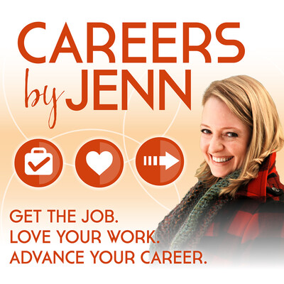 Careers by Jenn Podcast: Get the Job, Love Your Work, Advance Your Career