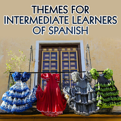 Spanish: Themes for Intermediate Learners – Real Life Language