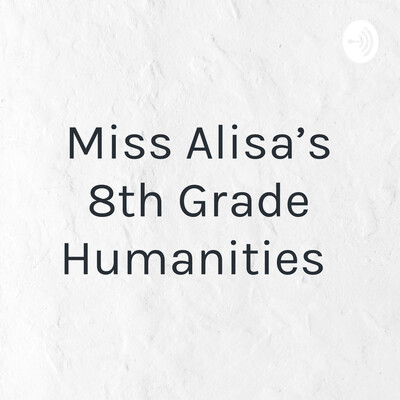 Miss Alisa's 8th Grade Humanities