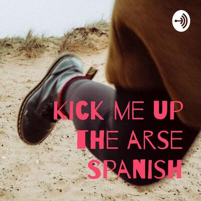 Kick me up the arse Spanish