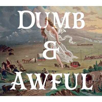 Dumb & Awful