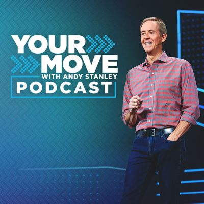 Your Move with Andy Stanley Podcast